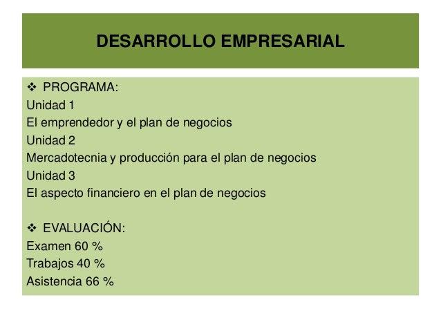DESARROLLO EMPRESARIAL  PROGRAMA: Unidad 1 El emprendedor y el plan de negocios Unidad 2 Mercadotecnia y producción para ...