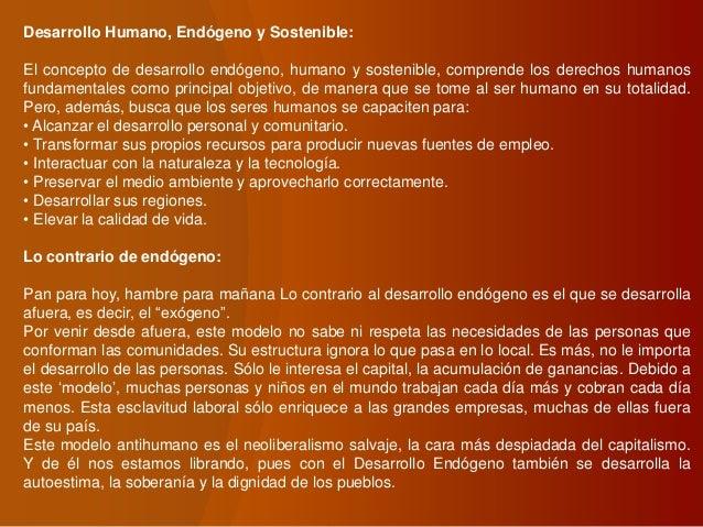Desarrollo Humano, Endógeno y Sostenible: El concepto de desarrollo endógeno, humano y sostenible, comprende los derechos ...