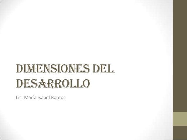 Dimensiones delDESARROLLOLic. María Isabel Ramos