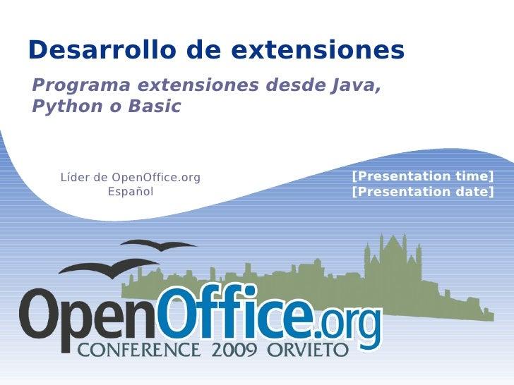Desarrollo de extensiones Programa extensiones desde Java, Python o Basic Líder de OpenOffice.org Español [Presentation ti...