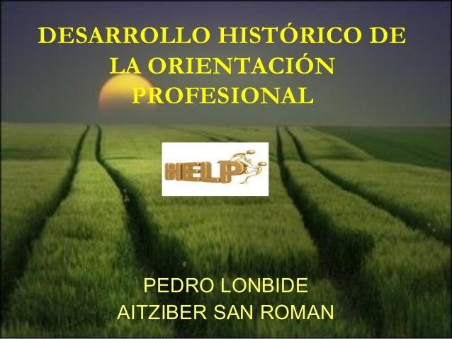 DESARROLLO HISTÓRICO DE LA ORIENTACIÓN PROFESIONAL PEDRO LONBIDE AITZIBER SAN ROMAN