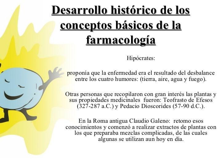 Desarrollo histórico de los conceptos básicos de la      farmacología                          Hipócrates:   proponía que ...