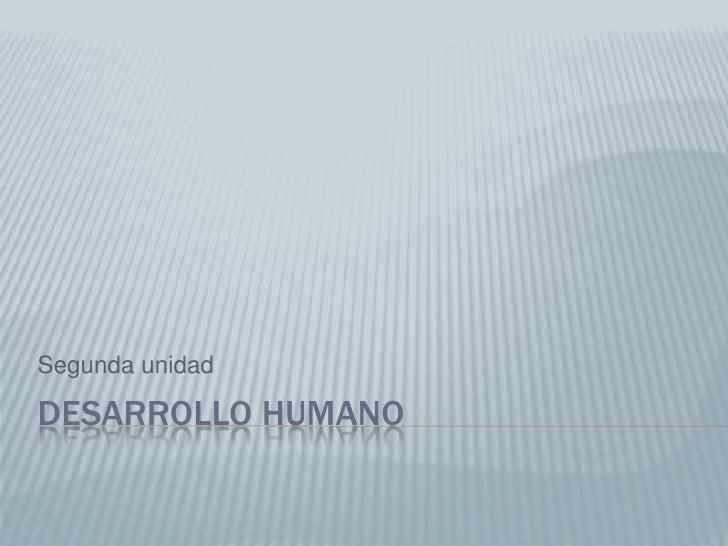 Desarrollo Humano <br />Segunda unidad<br />