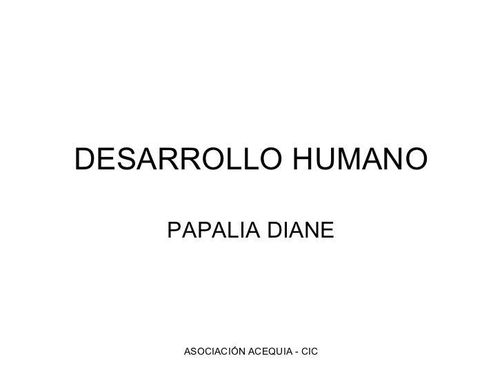 DESARROLLO HUMANO PAPALIA DIANE ASOCIACIÓN ACEQUIA - CIC
