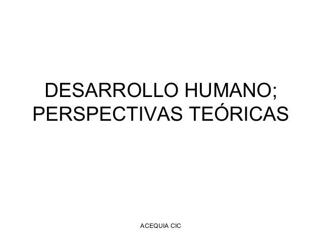 ACEQUIA CIC DESARROLLO HUMANO; PERSPECTIVAS TEÓRICAS