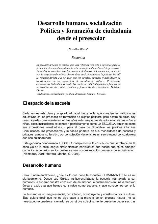 Desarrollo humano, socialización  Política y formación de ciudadanía  desde el preescolar  Álvaro Díaz Gómez*  Resumen  El...