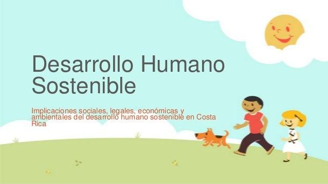 Desarrollo HumanoSostenibleImplicaciones sociales, legales, económicas yambientales del desarrollo humano sostenible en Co...