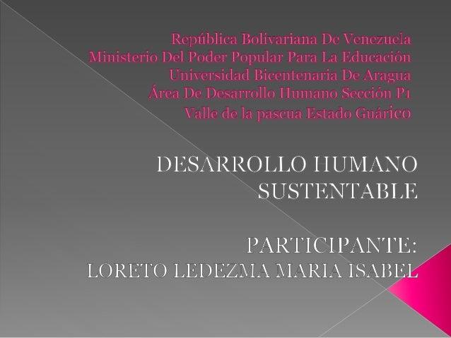 DESARROLLO HUMANO SUSTENTABLE El desarrollo humano sustentable implica la conjunción del desarrollo económico y social, di...