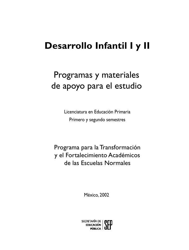Desarrollo Infantil I y II  Programas y materiales de apoyo para el estudio     Licenciatura en Educación Primaria        ...