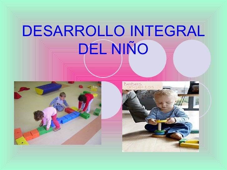 DESARROLLO INTEGRAL     DEL NIÑO