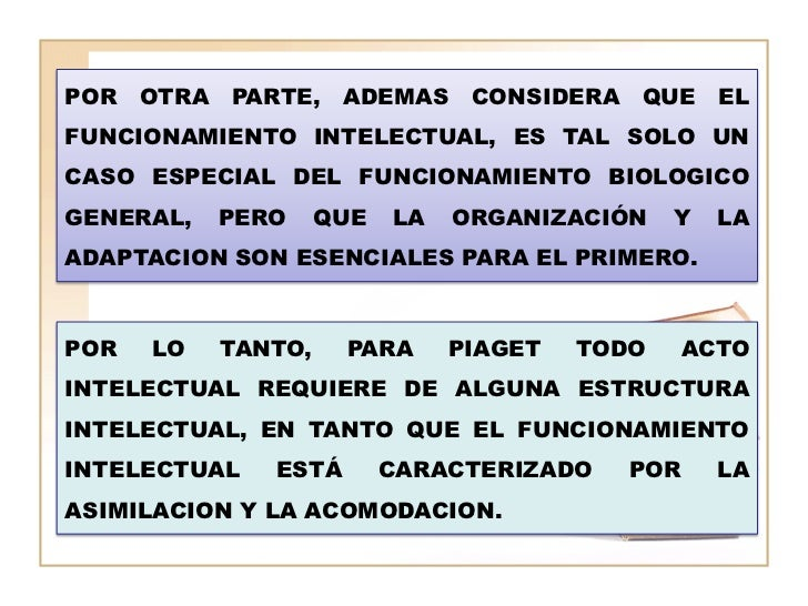 POR OTRA   PARTE, ADEMAS CONSIDERA         QUE     ELFUNCIONAMIENTO INTELECTUAL, ES TAL SOLO UNCASO ESPECIAL DEL FUNCIONAM...