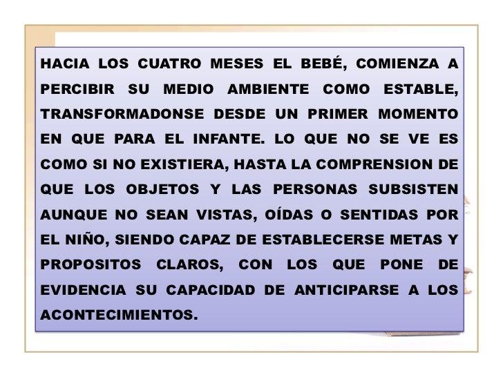 HACIA LOS CUATRO MESES EL BEBÉ, COMIENZA APERCIBIR SU MEDIO AMBIENTE COMO ESTABLE,TRANSFORMADONSE DESDE UN PRIMER MOMENTOE...