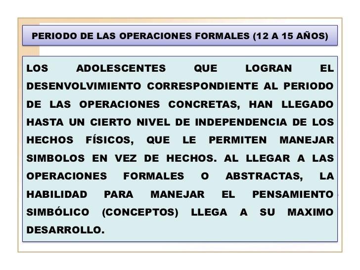 PERIODO DE LAS OPERACIONES FORMALES (12 A 15 AÑOS)LOS      ADOLESCENTES       QUE          LOGRAN         ELDESENVOLVIMIEN...