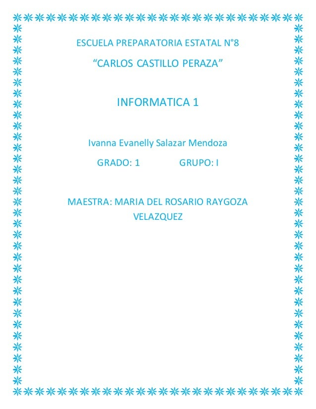 """ESCUELA PREPARATORIA ESTATAL N°8  """"CARLOS CASTILLO PERAZA""""  INFORMATICA 1  Ivanna Evanelly Salazar Mendoza  GRADO: 1 GRUPO..."""