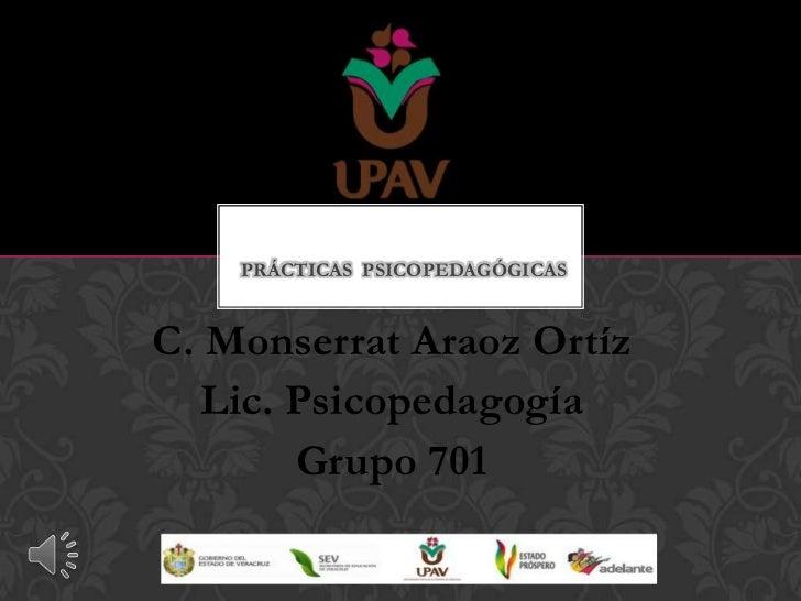PRÁCTICAS PSICOPEDAGÓGICASC. Monserrat Araoz Ortíz   Lic. Psicopedagogía        Grupo 701