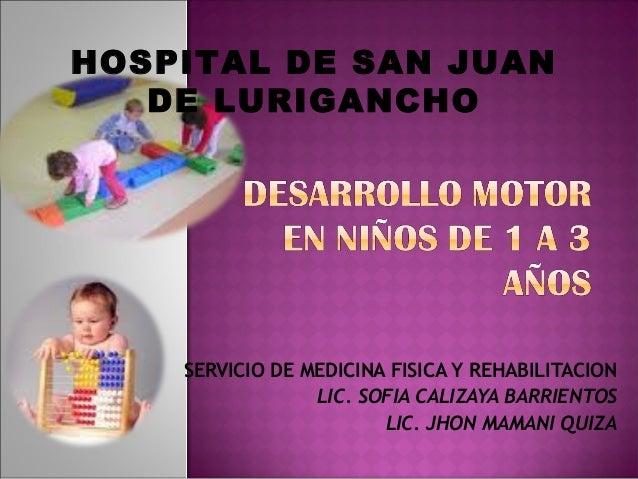 HOSPITAL DE SAN JUAN   DE LURIGANCHO    SERVICIO DE MEDICINA FISICA Y REHABILITACION                 LIC. SOFIA CALIZAYA B...