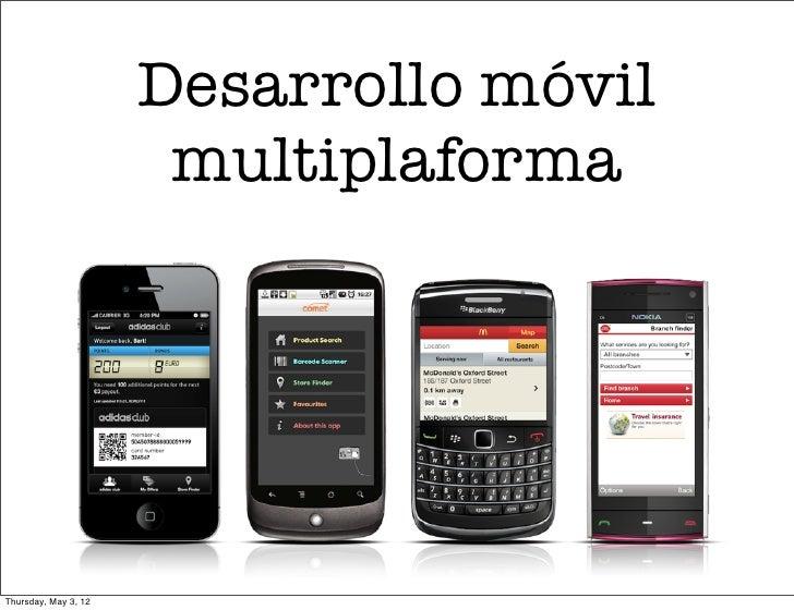 Desarrollo móvil                       multiplaformaThursday, May 3, 12