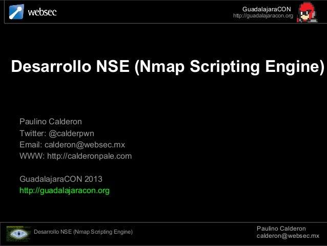 Desarrollo NSE (Nmap Scripting Engine)Paulino CalderonTwitter: @calderpwnEmail: calderon@websec.mxWWW: http://calderonpale...