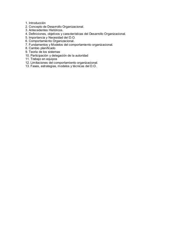 1. Introducción 2. Concepto de Desarrollo Organizacional. 3. Antecedentes Históricos. 4. Definiciones, objetivos y caracte...
