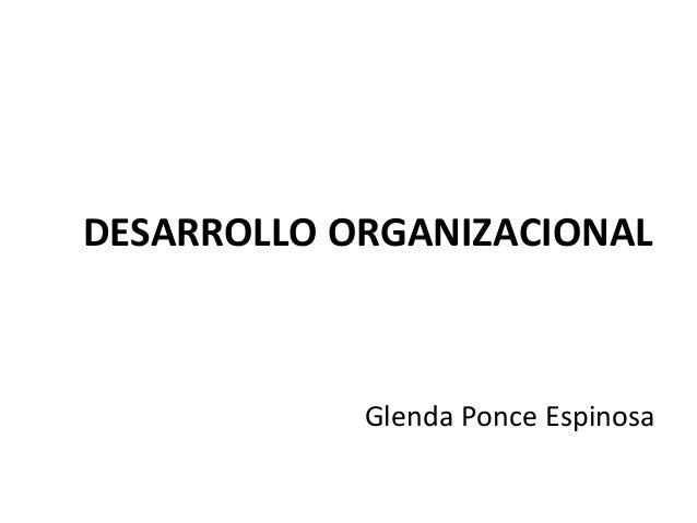 DESARROLLO ORGANIZACIONAL  Glenda Ponce Espinosa