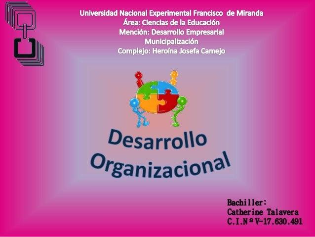 , Se concibe el Desarrollo Organizacional como el esfuerzo libre e incesante de la gerencia y todos los miembros de la org...