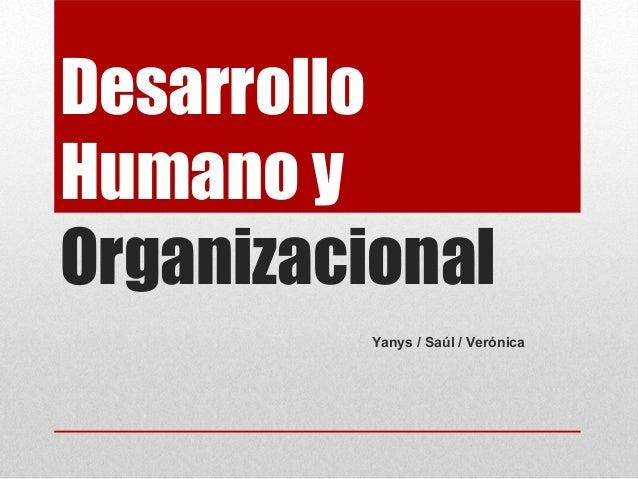 Desarrollo Humano y Organizacional Yanys / Saúl / Verónica