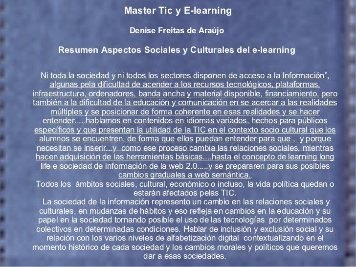 Master Tic y E-learning Denise Freitas de Araújo Resumen Aspectos Sociales y Culturales del e-learning Ni toda la sociedad...