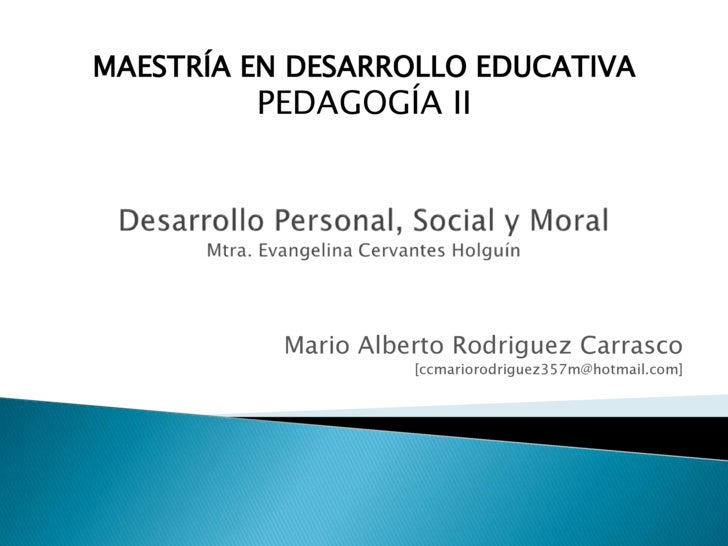 MAESTRÍA EN DESARROLLO EDUCATIVA<br />PEDAGOGÍA II<br />Desarrollo Personal, Social y MoralMtra. Evangelina Cervantes Holg...