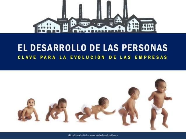 Michel Henric-Coll – www.michelhenriccoll.com EL DESARROLLO DE LAS PERSONAS C L A V E P A R A L A E V O L U C I Ó N D E L ...