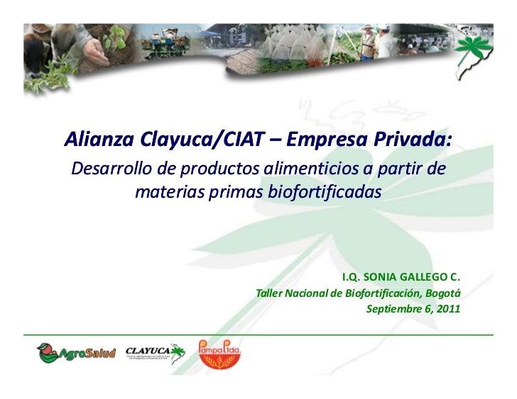 AlianzaClayuca/CIAT– EmpresaPrivada:Desarrollodeproductosalimenticiosapartirde       materiasprimasbiofortific...