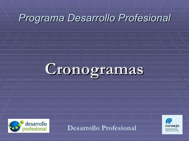 Programa Desarrollo Profesional <ul><li>Cronogramas </li></ul>Desarrollo Profesional