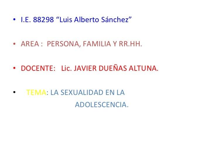 "<ul><li>I.E. 88298 ""Luis Alberto Sánchez"" </li></ul><ul><li>AREA :  PERSONA, FAMILIA Y RR.HH. </li></ul><ul><li>DOCENTE:  ..."