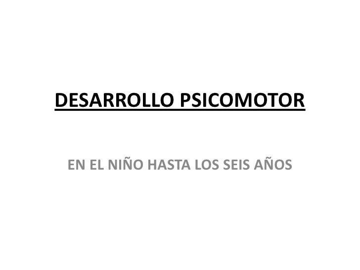DESARROLLO PSICOMOTOR   EN EL NIÑO HASTA LOS SEIS AÑOS