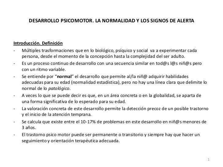 DESARROLLO PSICOMOTOR. LA NORMALIDAD Y LOS SIGNOS DE ALERTA<br />Introducción. Definición<br />- Múltiples trasformacione...