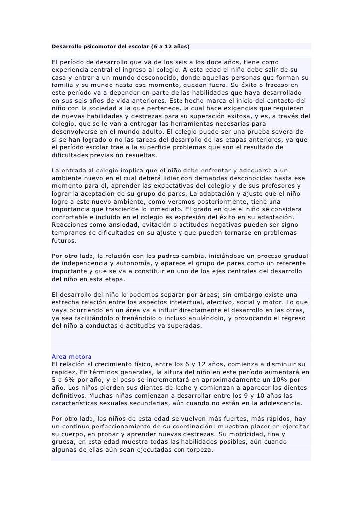 Desarrollo psicomotor del escolar (6 a 12 años)El período de desarrollo que va de los seis a los doce años, tiene comoexpe...