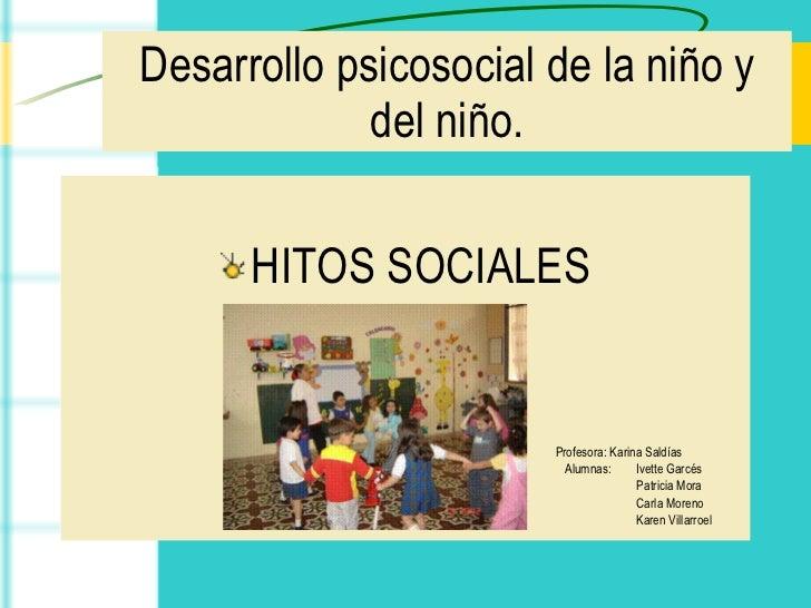 Desarrollo psicosocial de la niño y del niño. <ul><li>HITOS SOCIALES </li></ul><ul><li>Profesora: Karina Saldías </li></ul...