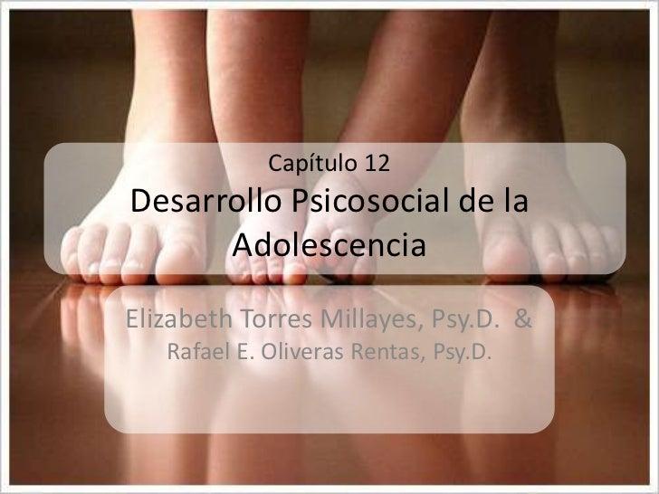 Capítulo 12Desarrollo Psicosocial de la Adolescencia<br />Elizabeth Torres Millayes, Psy.D.  & Rafael E. OliverasRentas, P...