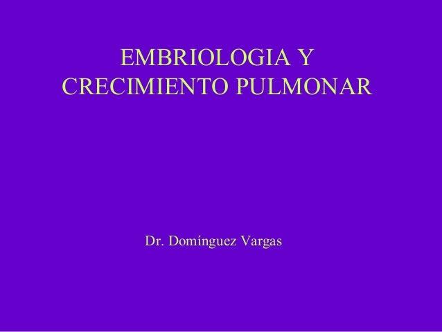 EMBRIOLOGIA YCRECIMIENTO PULMONAR     Dr. Domínguez Vargas