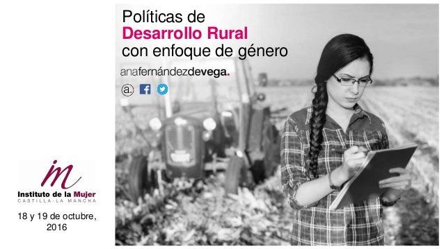 Políticas de Desarrollo Rural con enfoque de género 18 y 19 de octubre, 2016