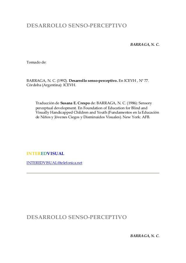 DESARROLLO SENSO-PERCEPTIVOBARRAGA, N. C.Tomado de:BARRAGA, N. C. (1992). Desarrollo senso-perceptivo. En ICEVH , Nº 77.Có...