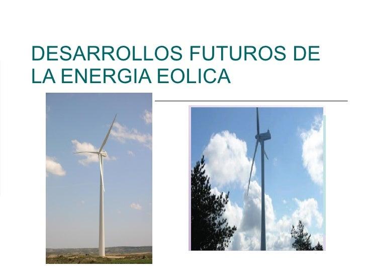 DESARROLLOS FUTUROS DE LA ENERGIA EOLICA