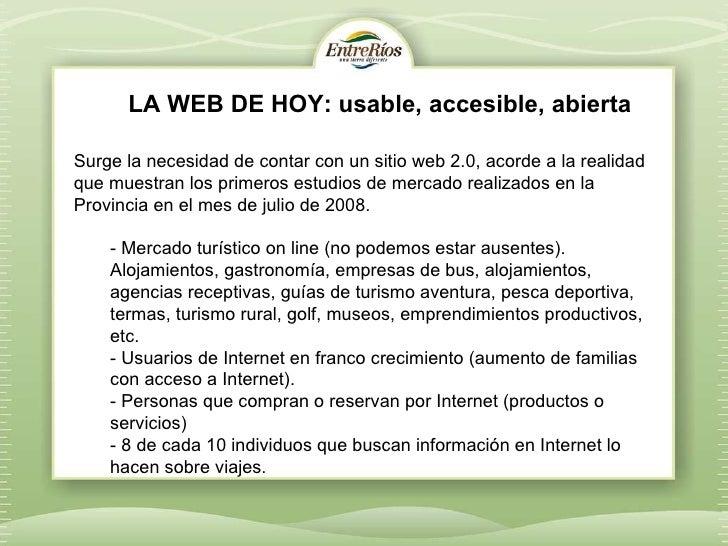 LA WEB DE HOY: usable, accesible, abierta <ul><li>Surge la necesidad de contar con un sitio web 2.0, acorde a la realidad ...