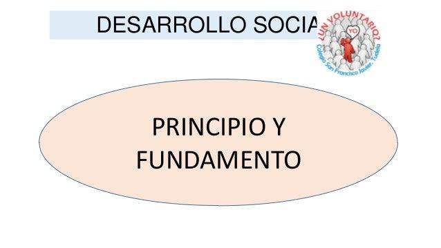 DESARROLLO SOCIAL  PRINCIPIO Y FUNDAMENTO