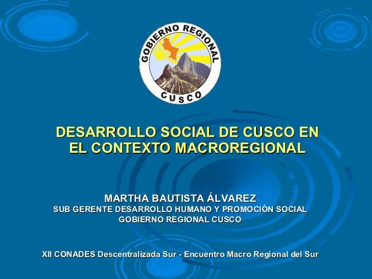 DESARROLLO SOCIAL DE CUSCO EN EL CONTEXTO MACROREGIONAL XII CONADES Descentralizada Sur - Encuentro Macro Regional del Sur...