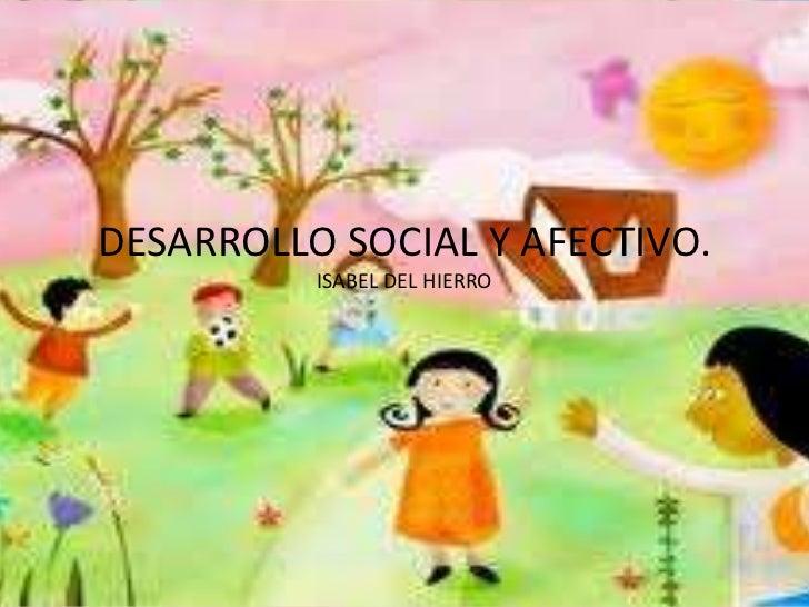 DESARROLLO SOCIAL Y AFECTIVO.          ISABEL DEL HIERRO