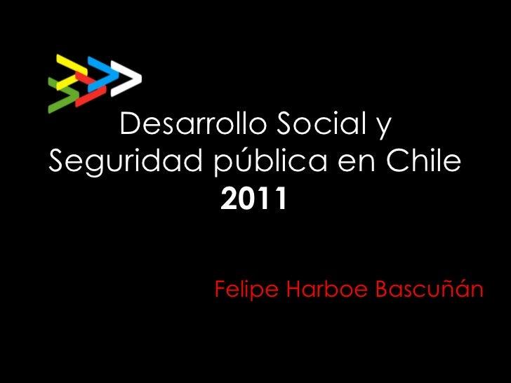 Desarrollo Social y Seguridad pública en Chile 2011 Felipe Harboe Bascuñán