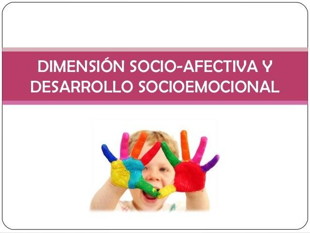 DIMENSIÓN SOCIO-AFECTIVA Y DESARROLLO SOCIOEMOCIONAL