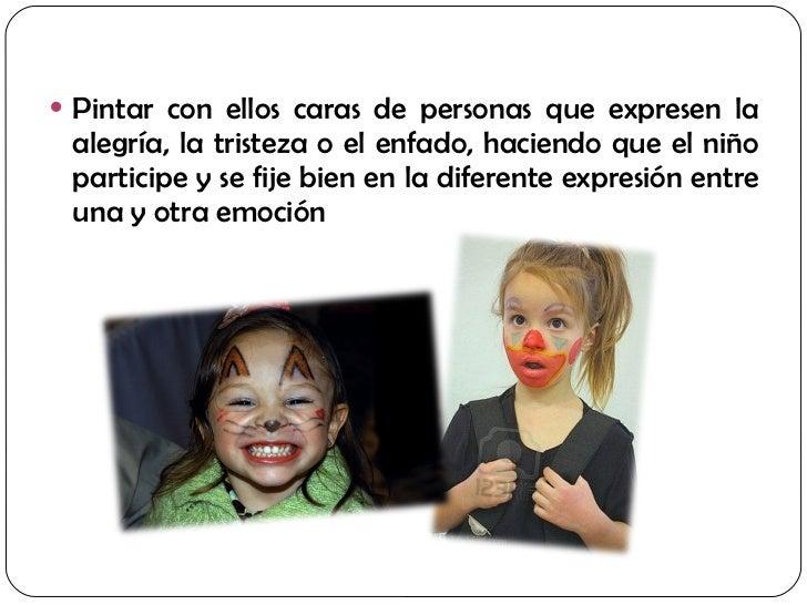 <ul><li>Pintar con ellos caras de personas que expresen la alegría, la tristeza o el enfado, haciendo que el niño particip...