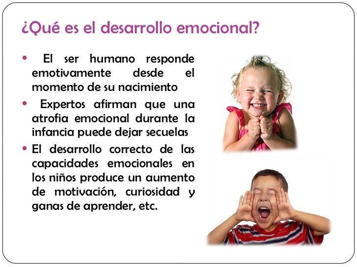 ¿Qué es el desarrollo emocional?  <ul><li>El ser humano responde emotivamente desde el momento de su nacimiento </li></ul>...
