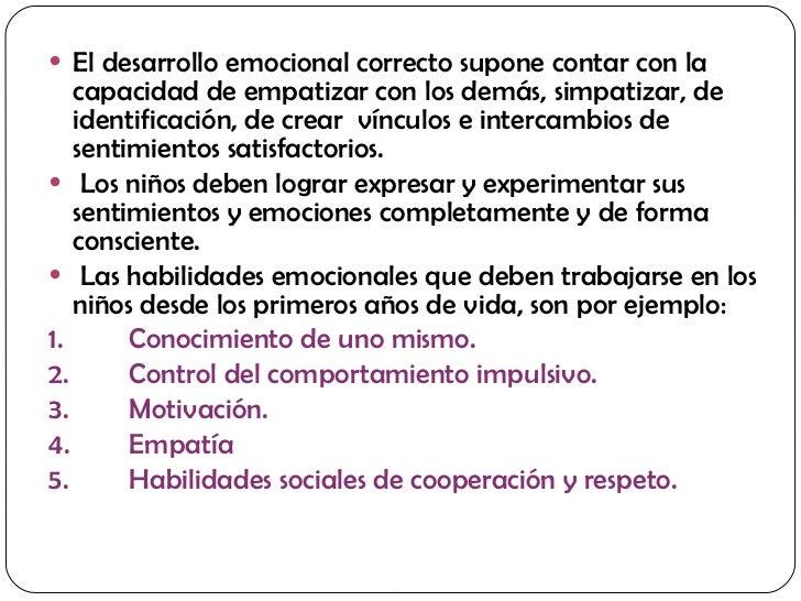 <ul><li>El desarrollo emocional correcto supone contar con la capacidad de empatizar con los demás, simpatizar, de identif...